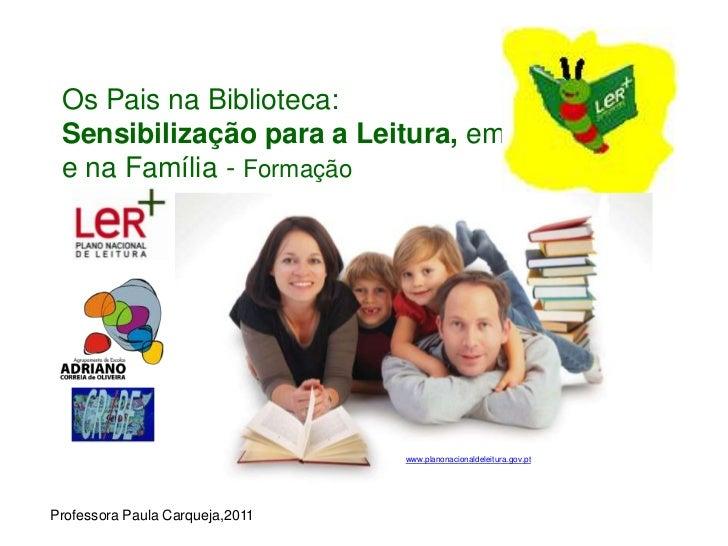 Os Pais na Biblioteca: Sensibilização para a Leitura, em e na Família - Formação                                      www....
