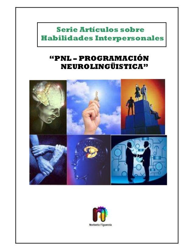 """Serie Artículos sobreHabilidades Interpersonales""""PNL – PROGRAMACIÓNNEUROLINGÜISTICA"""""""