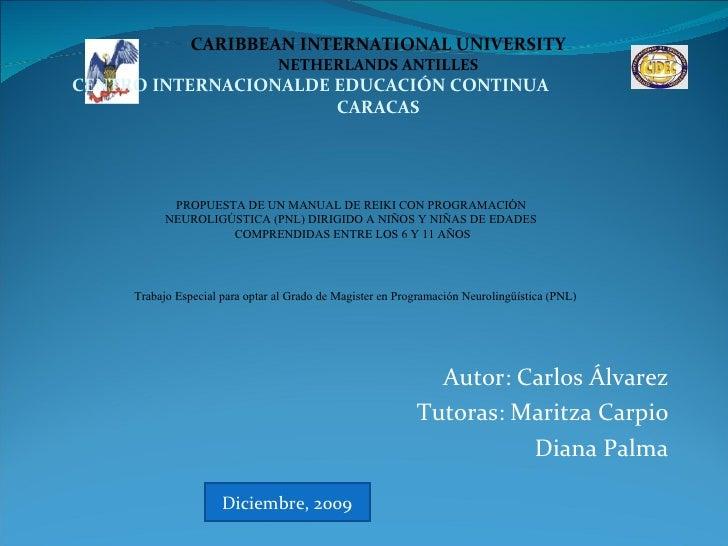 Autor: Carlos Álvarez Tutoras: Maritza Carpio Diana Palma PROPUESTA DE UN MANUAL DE REIKI CON PROGRAMACIÓN  NEUROLIGÚSTICA...
