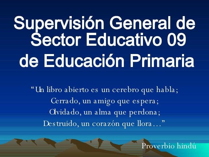 """<ul><li>Supervisión General de Sector Educativo 09 </li></ul><ul><li>de Educación Primaria </li></ul><ul><li>"""" Un libro ab..."""