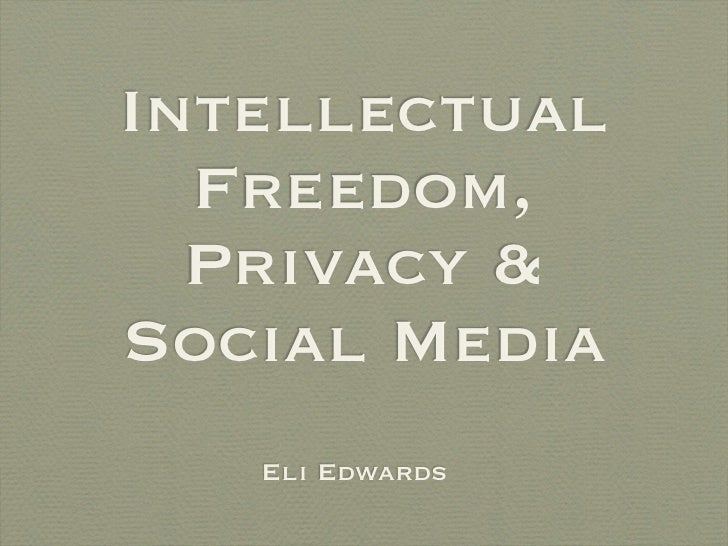 Intellectual  Freedom,  Privacy &Social Media   Eli Edwards