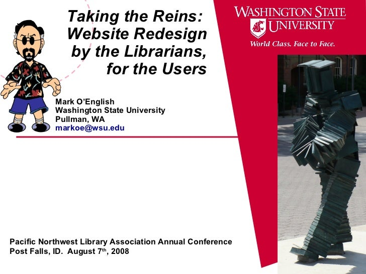 Taking the Reins:  Website Redesign by the Librarians, for the Users Mark O'English Washington State University Pullman, W...