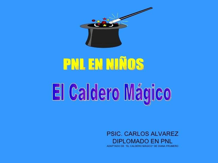 """PSIC. CARLOS ALVAREZ DIPLOMADO EN PNL ADAPTADO DE  """"EL CALDERO MÁGICO"""" DE DIANA FRUMERO El Caldero Mágico PNL EN NIÑOS"""