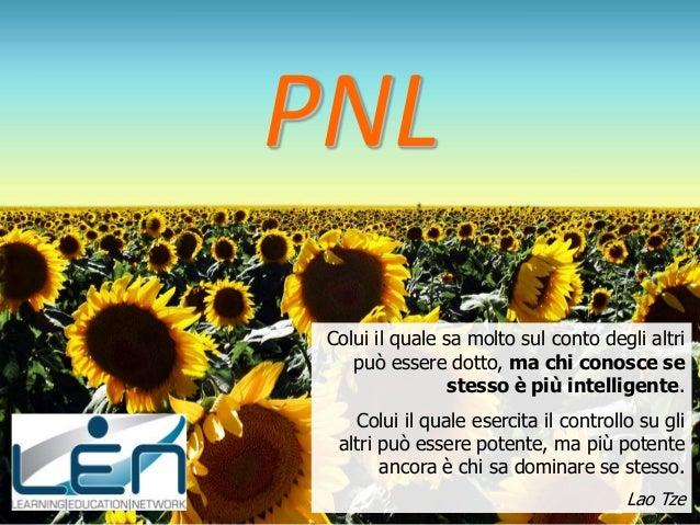 PNL Colui il quale sa molto sul conto degli altri    può essere dotto, ma chi conosce se                 stesso è più inte...
