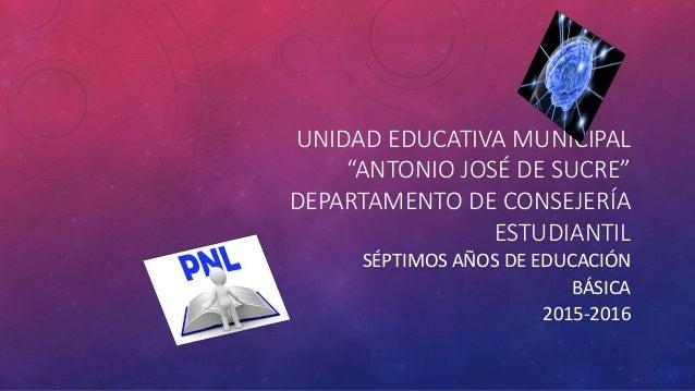 """UNIDAD EDUCATIVA MUNICIPAL """"ANTONIO JOSÉ DE SUCRE"""" DEPARTAMENTO DE CONSEJERÍA ESTUDIANTIL SÉPTIMOS AÑOS DE EDUCACIÓN BÁSIC..."""