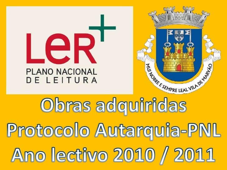Obras adquiridas<br />Protocolo Autarquia-PNL<br />Ano lectivo 2010 / 2011<br />