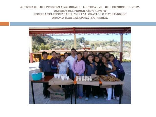 ACTIVIDADES DEL PROGRAMA NACIONAL DE LECTURA , MES DE DICIEMBRE DEL 2012.                    ALUMNOS DEL PRIMER AÑO GRUPO ...