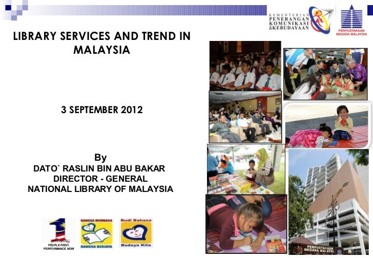 LIBRARY SERVICES AND TREND IN          MALAYSIA             3 SEPTEMBER 2012                       By   DATO` RASLIN BIN A...