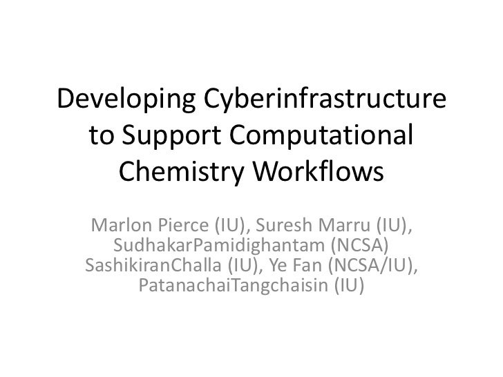 Developing Cyberinfrastructure to Support Computational Chemistry Workflows<br />Marlon Pierce (IU), Suresh Marru (IU), Su...