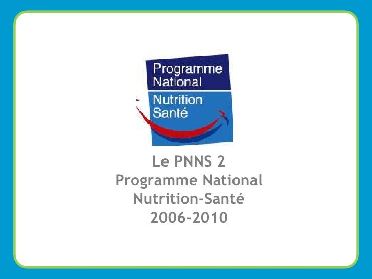 Le PNNS 2         Programme National           Nutrition-Santé             2006-2010 Marion Barral – 18 Mai 2009          ...