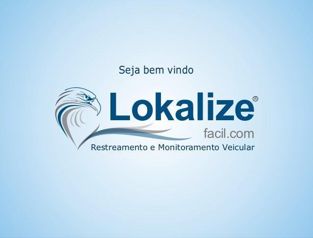 Lokalizefacil.com Restreamento e Monitoramento Veicular Seja bem vindo