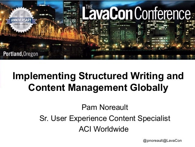 Implementing Structured Writing and Content Management Globally Pam Noreault Sr. User Experience Content Specialist ACI Wo...