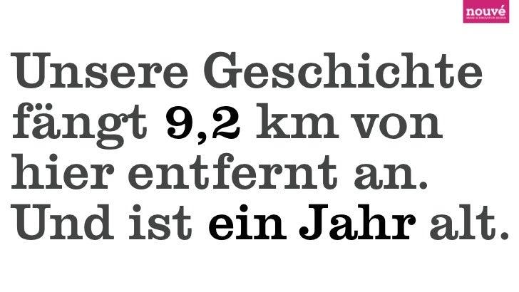 Unsere Geschichtefängt 9,2 km vonhier entfernt an.Und ist ein Jahr alt.