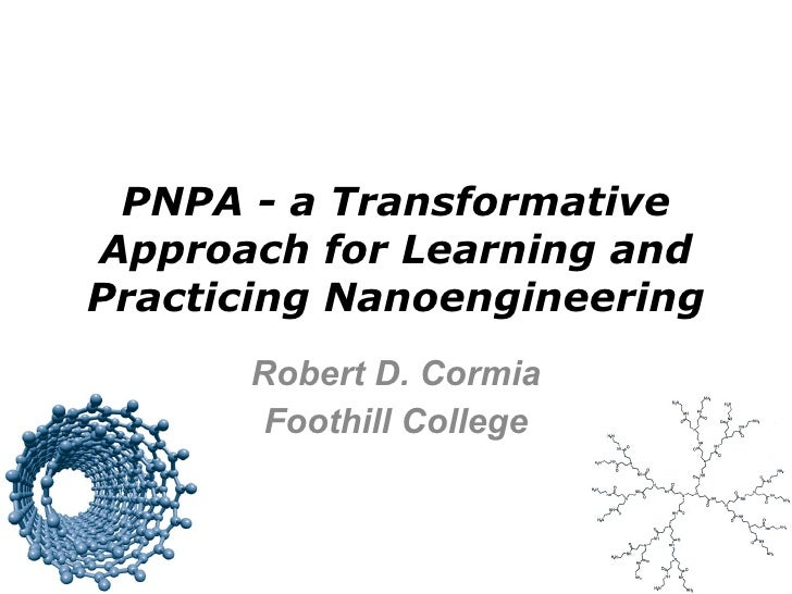 PNPA - a Transformative Approach for Learning and Practicing Nanoengineering Robert D. Cormia Foothill College