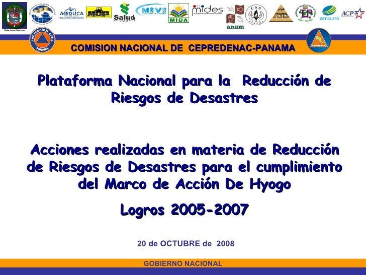 GOBIERNO NACIONAL 20 de OCTUBRE de  2008 Plataforma Nacional para la  Reducción de Riesgos de Desastres Acciones realizada...