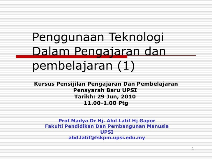 Penggunaan Teknologi Dalam Pengajaran dan pembelajaran (1) Prof Madya Dr Hj. Abd Latif Hj Gapor Fakulti Pendidikan Dan Pem...