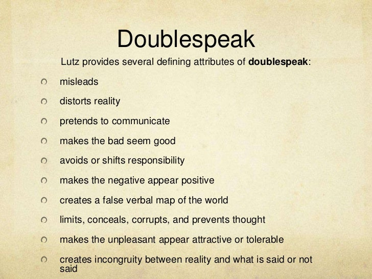 doublespeak william lutz By william lutz if there's one product american business can produce in large amounts, it's doublespeak doublespeak is language that only pretends to say something.