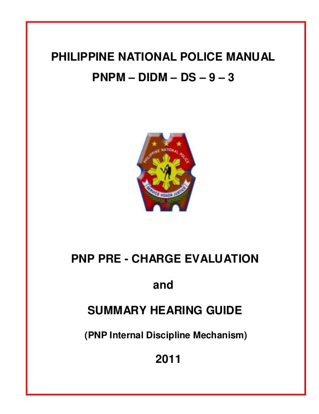 PHILIPPINE NATIONAL POLICE MANUAL      PNPM – DIDM – DS – 9 – 3  PNP PRE - CHARGE EVALUATION                  and     SUMM...