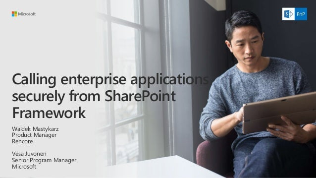 Calling enterprise applications securely from SharePoint Framework Waldek Mastykarz Product Manager Rencore Vesa Juvonen S...
