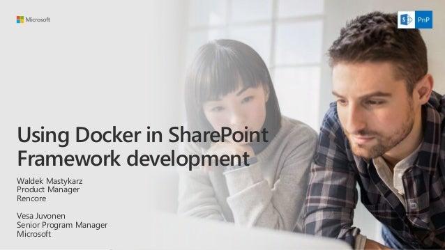 Using Docker in SharePoint Framework development Waldek Mastykarz Product Manager Rencore Vesa Juvonen Senior Program Mana...