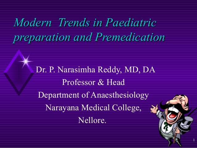 Modern Trends in Paediatric preparation and Premedication Dr. P. Narasimha Reddy, MD, DA Professor & Head Department of An...