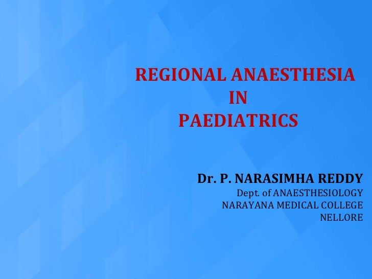 REGIONAL ANAESTHESIA <br />IN <br />PAEDIATRICS<br />Dr. P. NARASIMHA REDDY<br />Dept. of ANAESTHESIOLOGY<br />NARAYANA ME...