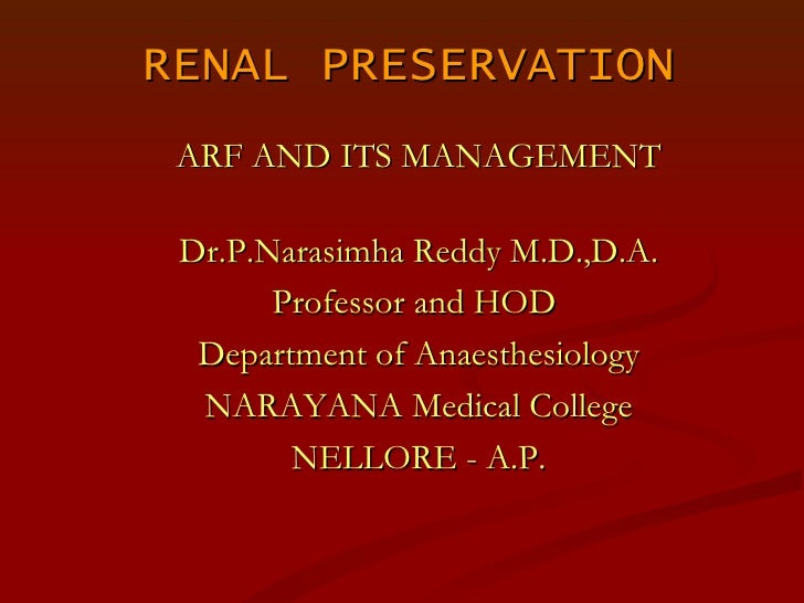 RENAL PRESERVATION ARF AND ITS MANAGEMENT Dr.P.Narasimha Reddy M.D.,D.A. Professor and HOD  Department of Anaesthesiology ...