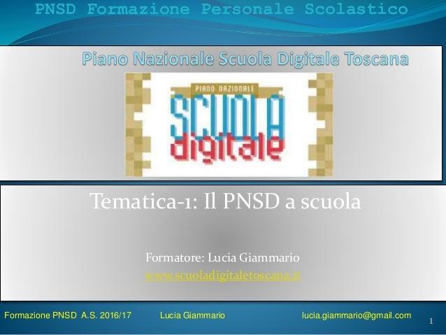 PNSD Formazione Personale Scolastico Tematica-1: Il PNSD a scuola Formatore: Lucia Giammario www.scuoladigitaletoscana.it ...