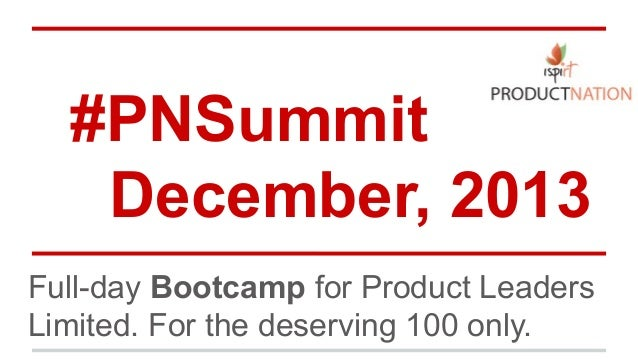 #PNSummit December, 2013 Full-day Bootcamp for Product Leaders Limited. For the deserving 100 only.