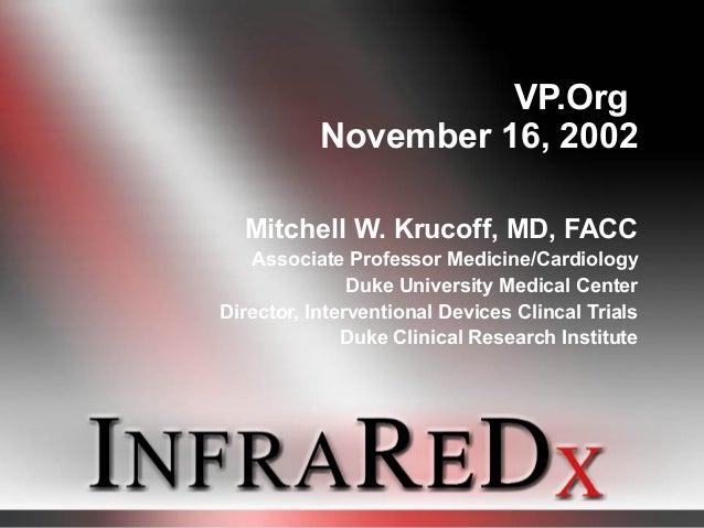 VP.Org November 16, 2002 Mitchell W. Krucoff, MD, FACC Associate Professor Medicine/Cardiology Duke University Medical Cen...