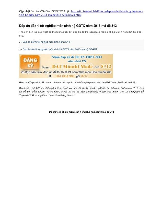 Cập nhật đáp án MÔn Sinh GDTX 2013 tại : http://tin.tuyensinh247.com/dap-an-de-thi-tot-nghiep-mon-sinh-he-gdtx-nam-2013-ma...