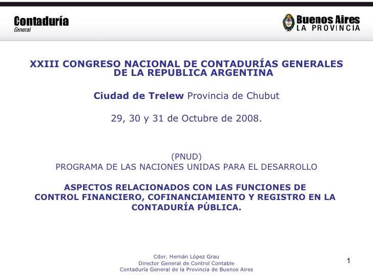 <ul><li>XXIII CONGRESO NACIONAL DE CONTADURÍAS GENERALES DE LA REPUBLICA ARGENTINA </li></ul><ul><li>Ciudad de Trelew  Pro...