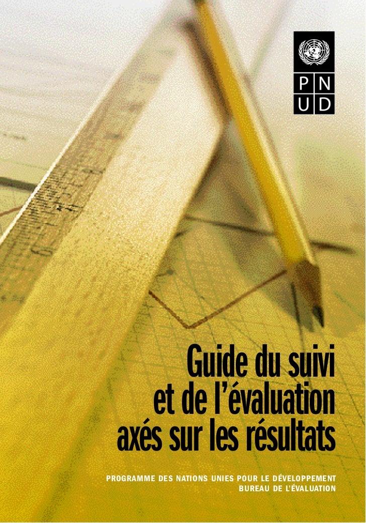 Guide du suivi     et de l'évaluation  axés sur les résultatsP ROGRAMME DES NATIONS UNIES POUR LE DÉVELOPPEMENT           ...