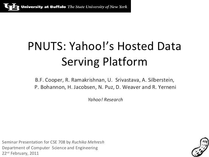 PNUTS: Yahoo!'s Hosted Data Serving Platform B.F. Cooper, R. Ramakrishnan, U.  Srivastava, A. Silberstein,  P. Bohannon, H...