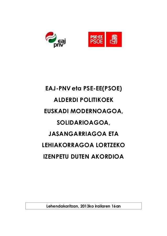 EAJ-PNVeta PSE-EE(PSOE) ALDERDI POLITIKOEK EUSKADI MODERNOAGOA, SOLIDARIOAGOA, JASANGARRIAGOA ETA LEHIAKORRAGOA LORTZEKO I...