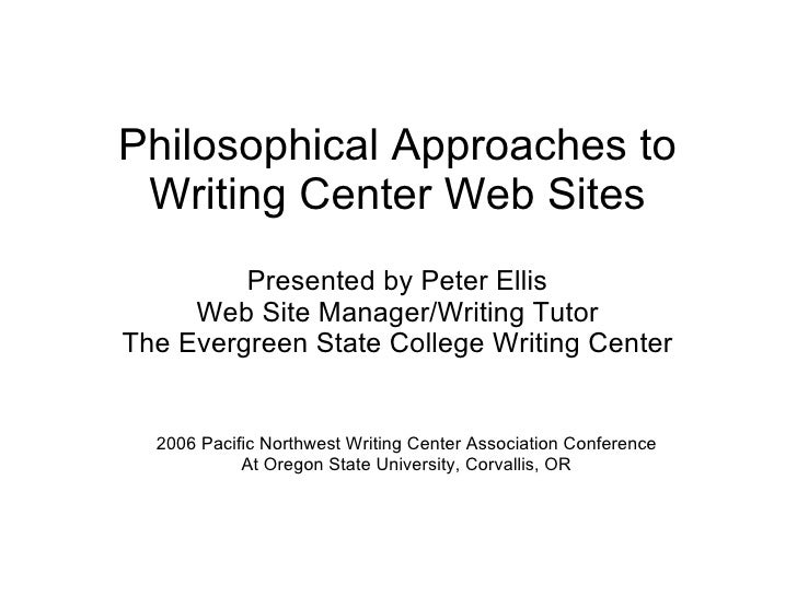 Philosophical Approaches to  Writing Center Web Sites 2006 Pacific Northwest Writing Center Association Conference At Oreg...
