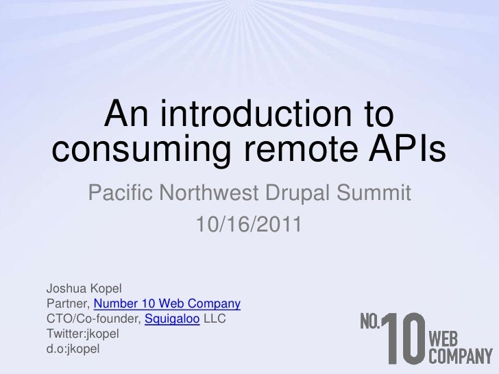 An introduction to consuming remote APIs<br />Pacific Northwest Drupal Summit<br />10/16/2011<br />Joshua Kopel<br />Partn...
