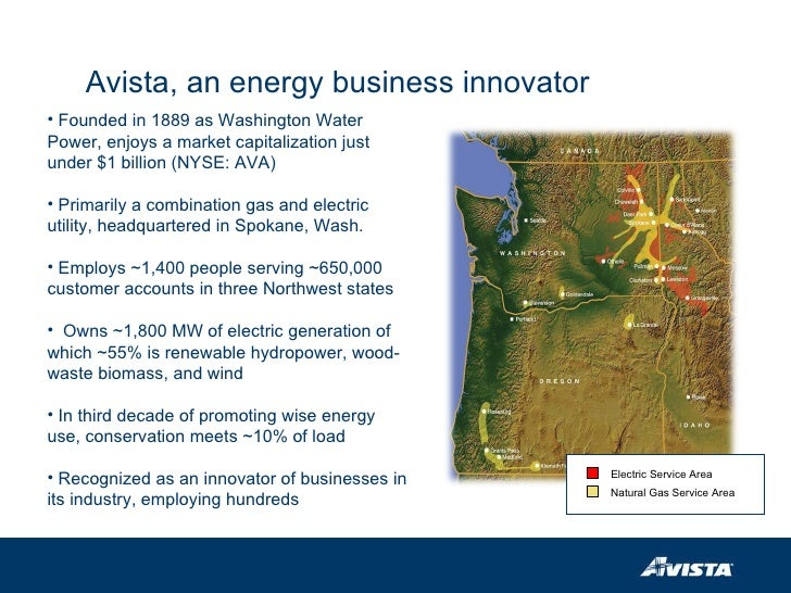 Avista, an energy business innovator <ul><li>Founded in 1889 as Washington Water Power, enjoys a market capitalization jus...