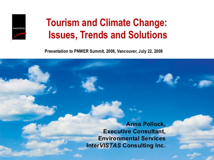 Tourism and Climate Change: Issues, Trends and Solutions Presentation to PNWER Summit, 2008, Vancouver, July 22, 2008  Ann...