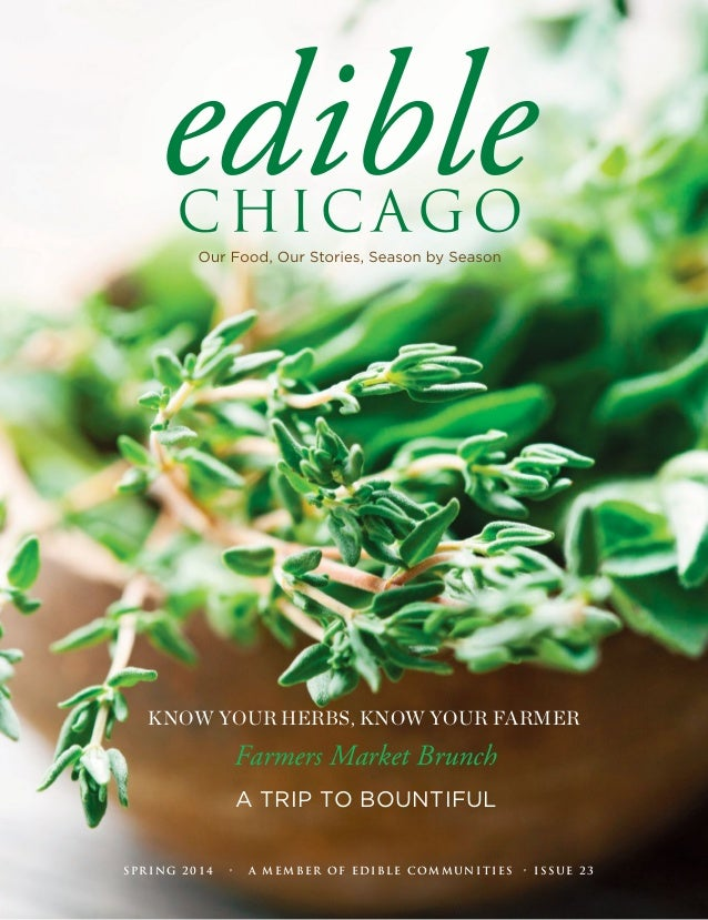 KNOW YOUR HERBS, KNOW YOUR FARMER  Farmers Market Brunch  A TRIP TO BOUNTIFUL  SPRING 2014 • A MEMBER OF EDIBLE COMMUNITIE...