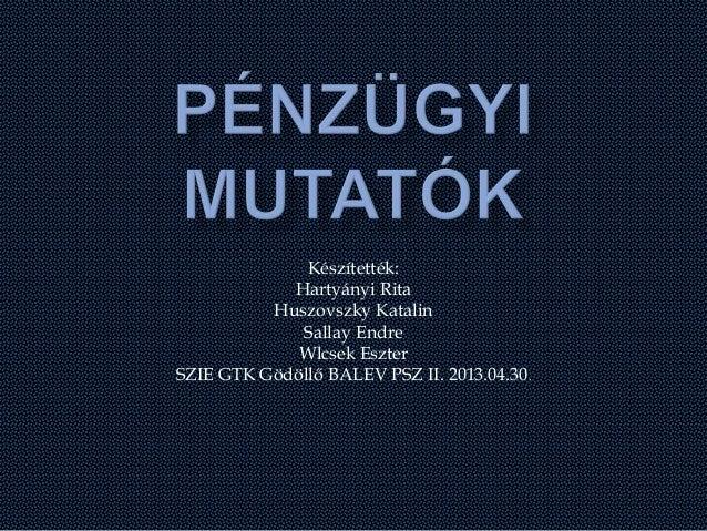 Készítették:Hartyányi RitaHuszovszky KatalinSallay EndreWlcsek EszterSZIE GTK Gödöllő BALEV PSZ II. 2013.04.30.