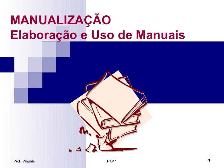 MANUALIZAÇÃOElaboração e Uso de ManuaisProf. Virginia   PO11         1