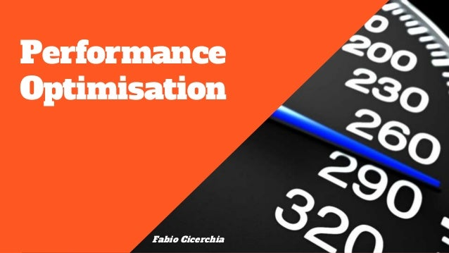 Performance Optimisation Fabio Cicerchia