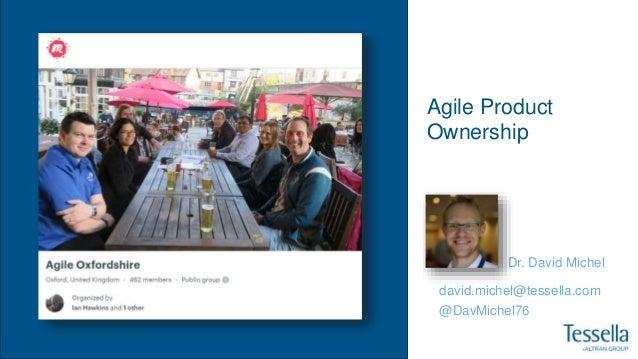 Agile Product Ownership Dr. David Michel david.michel@tessella.com @DavMichel76