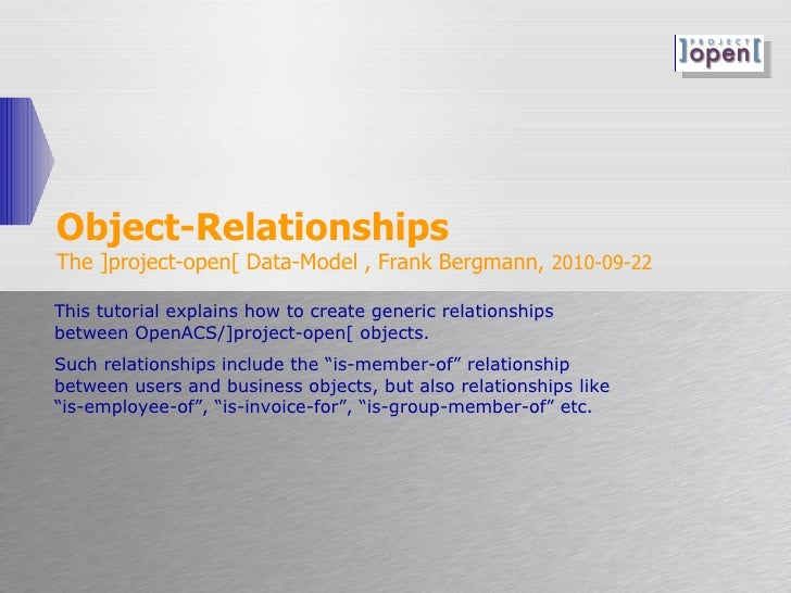 Object-Relationships The ]project-open[ Data-Model , Frank Bergmann,  2010-09-22 This tutorial explains how to create gene...