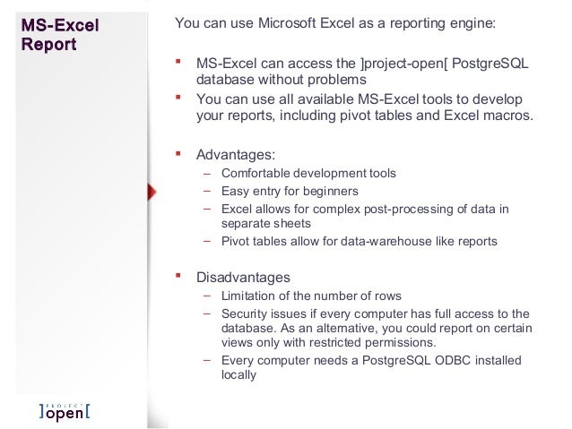 MS-ExcelReportYou can use Microsoft Excel as a reporting engine: MS-Excel can access the ]project-open[ PostgreSQLdatabas...