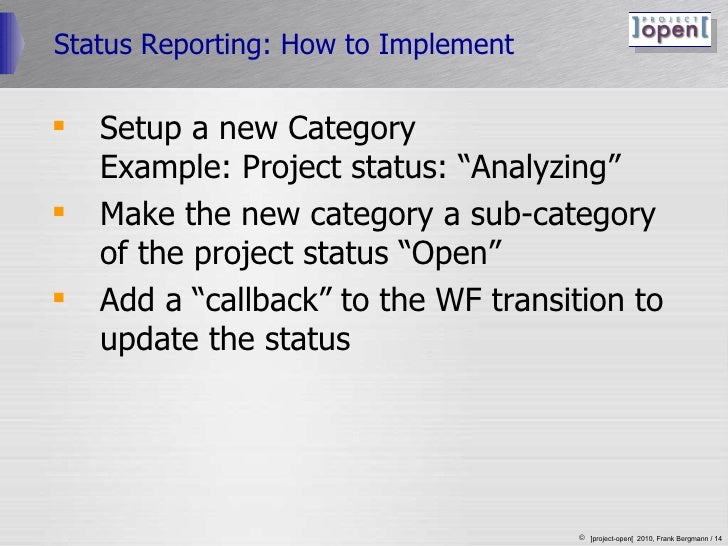 "Status Reporting: How to Implement <ul><li>Setup a new Category Example: Project status: ""Analyzing"" </li></ul><ul><li>Mak..."