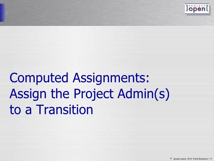 Computed Assignments:  Assign the Project Admin(s)  to a Transition
