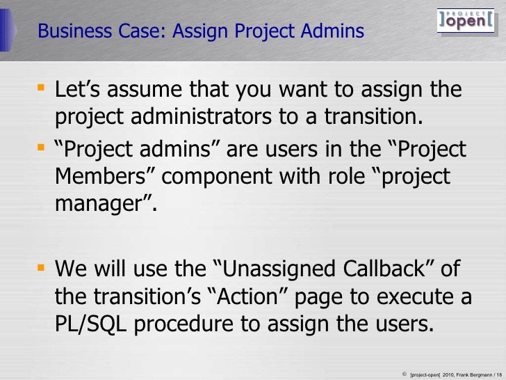 Business Case: Assign Project Admins <ul><li>Let's assume that you want to assign the project administrators to a transiti...