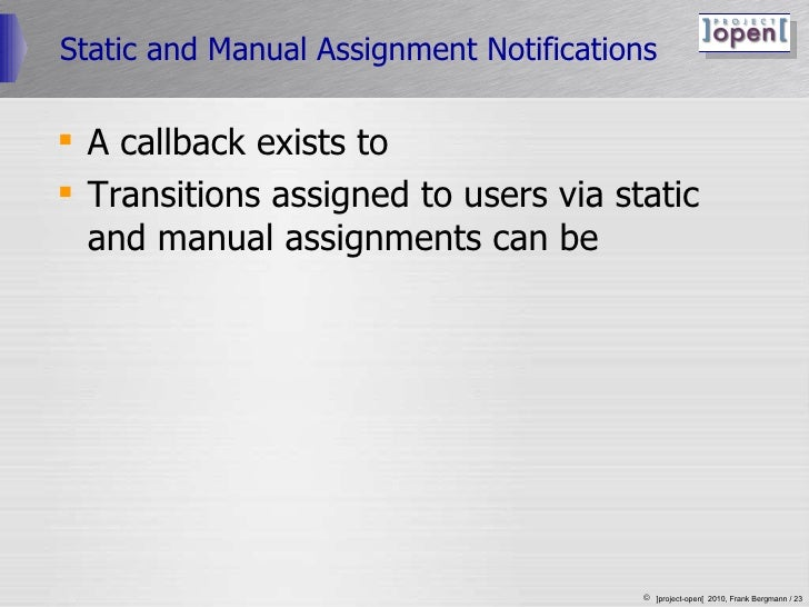 Static and Manual Assignment Notifications <ul><li>A callback exists to  </li></ul><ul><li>Transitions assigned to users v...